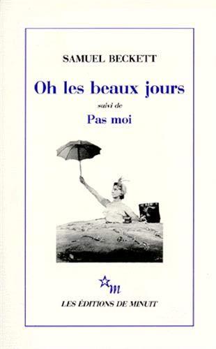 9782707300553: Oh les beaux jours. (suivi de) Pas moi : [Paris, Odéon-Théâtre de France, 21 octobre 1963], [Paris, Théâtre d'Orsay, 8 avril 1975]