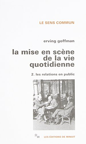 La mise en scène de la vie quotidienne, tome 2 : Les Relations en public: Erving Goffman