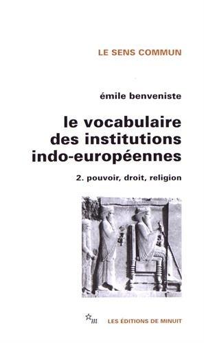 Le vocabulaire des institutions indo-européennes, tome 2 : Pouvoir, droit, religion: ...