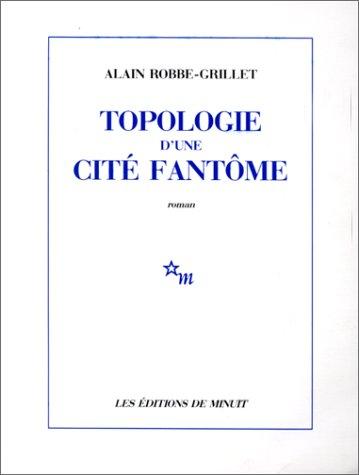 Topologie d'une cité fantôme (ROMANS): Robbe-Grillet, Alain