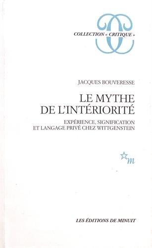 Le Mythe de l'interiorite: Experience, signification et langage prive chez Wittgenstein (...