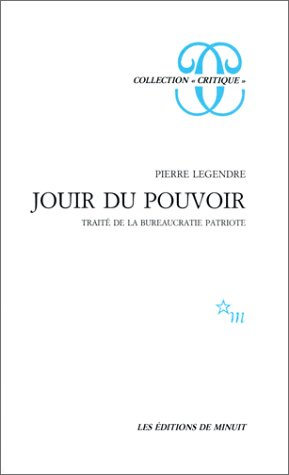 Jouir du pouvoir: Traité de la bureaucratie patriote (Collection Critique) (French Edition) (2707301280) by Pierre Legendre