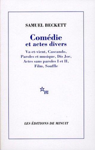 Comedie et actes divers: Va-et-vient, Cascando, Paroles et musique, Dis Joe, Actes sans paroles I ...
