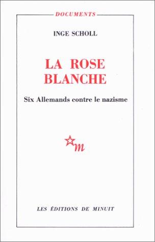 9782707302601: LA ROSE BLANCHE. Six allemands contre le nazisme