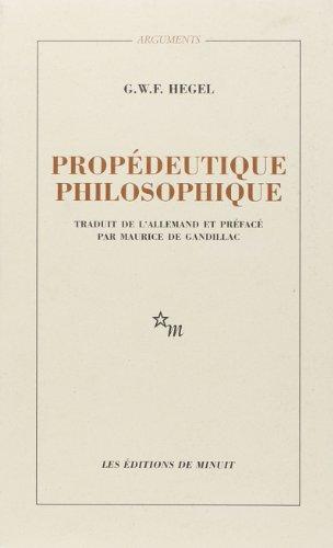 LA PROPEDEUTIQUE PHILOSOPHIQUE: HEGEL, GEORG WILHELM FRIEDRICH