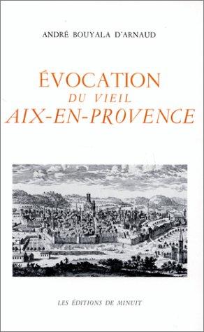 Evocation du vieil Aix-en-Provence: Bouyala d' Arnaud, A.