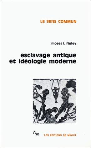 Esclavage antique et idéologie moderne: Finley, Moses I.