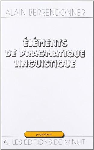 Ele?ments de pragmatique linguistique (Propositions) (French Edition): Alain Berrendonner