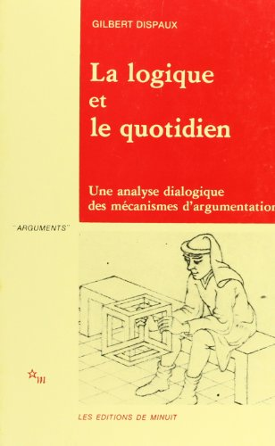 La logique et le quotidien: Une analyse dialogique des mecanismes de l'argumentation (...