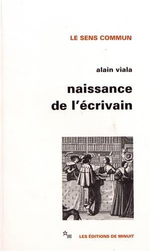 NAISSANCE DE L'ÉCRIVAIN : SOCIOLOGIE DE LA LITTÉRATURE À L'ÂGE...