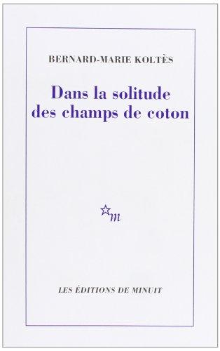 DANS LA SOLITUDE DES CHAMPS DE COTON: KOLTES B.-M.