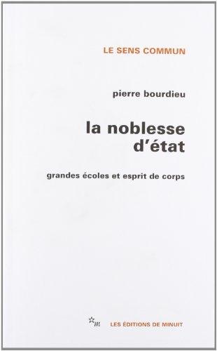 La Noblesse d'Etat : Grandes écoles et esprit de corps: Bourdieu, Pierre
