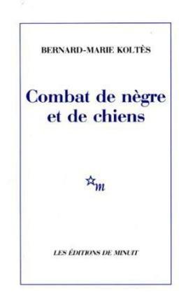 COMBAT DE NÈGRE ET DE CHIENS: KOLTES B.-M.