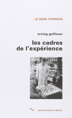 Les Cadres de l'expérience: Erving Goffman; Isaac Joseph; Michel Dartevelle; Pascale ...