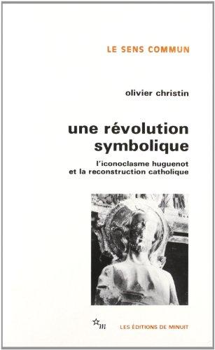 9782707313911: Une révolution symbolique: L'iconoclasme huguenot et la reconstruction catholique (Le Sens commun) (French Edition)