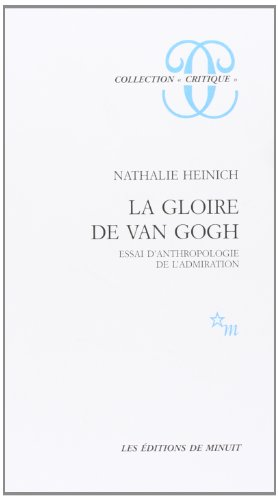 "La gloire de Van Gogh: Essai d'anthropologie de l'admiration (Collection ""Critique&..."
