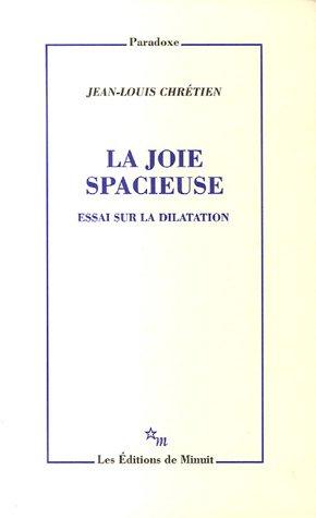 La joie spacieuse : Essai sur la dilatation: Jean-Louis Chrà tien