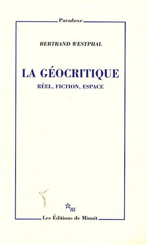 La géocritique : Réel, fiction, espace: Bertrand Westphal