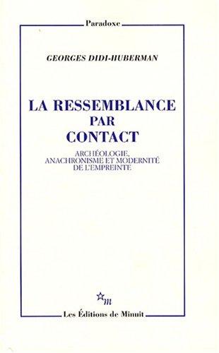 9782707320360: La ressemblance par contact : Arch�ologie, anachronisme et modernit� de l'empreinte