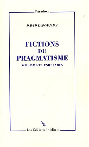 Fictions du pragmatisme : William et Henry James: David Lapoujade