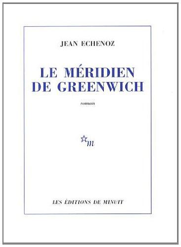 MÉRIDIEN DE GREEN WICH (LE): ECHENOZ JEAN