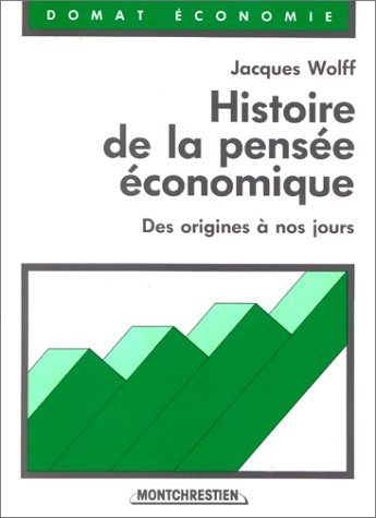Histoire de la pensee economique: Des origines a nos jours (Domat economie) (French Edition): Wolff...
