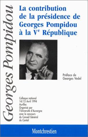 La contribution de la presidence de Georges Pompidou a la Ve Republique: Colloque national 14-15 ...