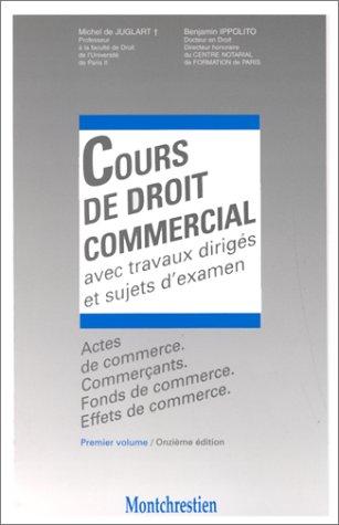 9782707606440: Cours de droit commercial, tome 1, 11e édition. Actes de commerce. Commerçants. Fonds de commerce et effets de commerce
