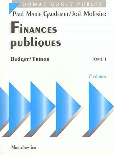 Finances publiques, tome 1, 7e édition. Politique financière. Budget et Trésor...