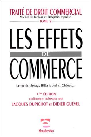 Les effets de commerce: Lettre de change, billet a ordre, cheque (Traite de droit commercial) (...