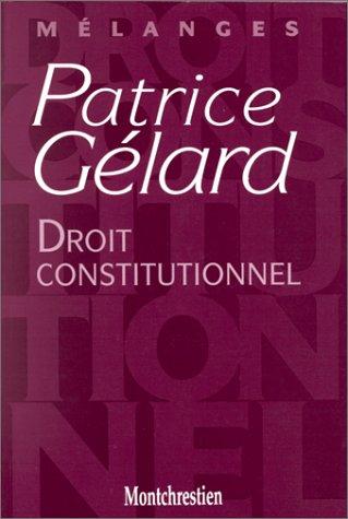 Mélanges Patrice Gélard : Droit constitutionnel: Mélanges; Gélard