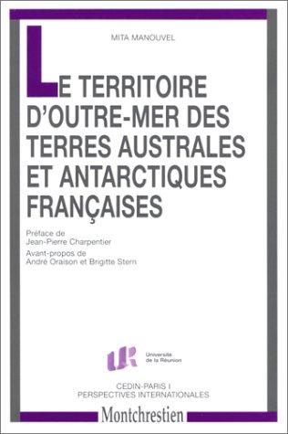9782707612335: Le territoire d'outre-mer des Terres Australes et Antarctiques Fran�aises. Aspects de droit interne et aspects de droit international