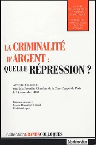 la criminalite d'argent, quelle repression ?: Christian Lopez