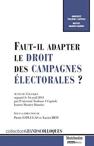 Faut-il adapter le droit des campagnes électorales ? : Actes du colloque organisé le ...