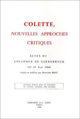 9782707810724: Colette, nouvelles approches critiques: Actes du colloque de Sarrebruck, 22-23 juin 1984 (French Edition)