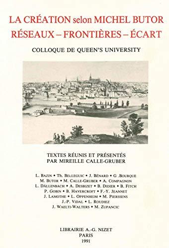 La Creation selon Michel Butor: Reseaux, frontieres, ecart : colloque de Queen's University (...
