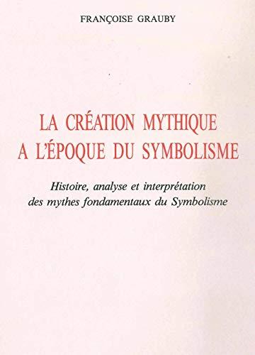 9782707811868: La création mythique à l'époque du symbolisme: Histoire, analyse et interprétation des mythes fondamentaux du symbolisme