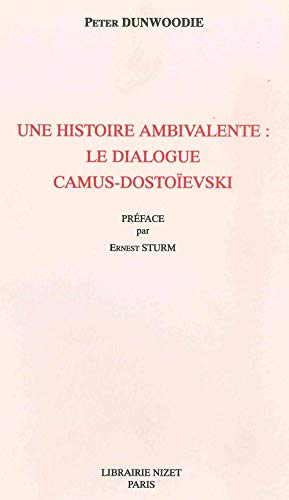 Une histoire ambivalente: Le dialogue Camus-Dostoievski (French Edition) (270781203X) by Dunwoodie, Peter