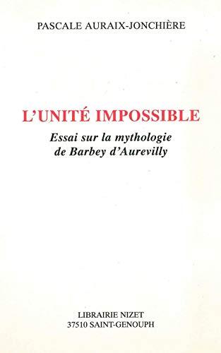 9782707812285: L'unité impossible: Essai sur la mythologie de Barbey d'Aurevilly (French Edition)