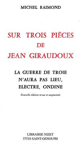 9782707812728: Sur trois pièces de Giraudoux. La Guerre de Troie n'aura pas lieu, Electre, Giraudoux