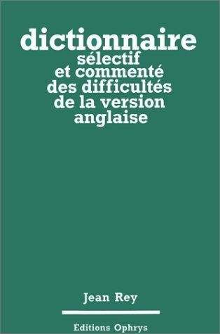 Dictionnaire selectif et commente des difficultes de la version: Rey Jean