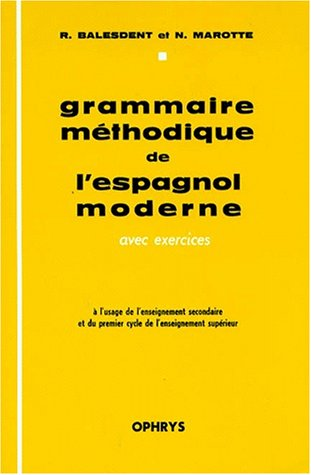9782708004153: Grammaire méthodique de l'espagnol moderne, avec exercices: À l'usage de l'enseignement secondaire et du premier cycle de l'enseignement supérieur (French Edition)