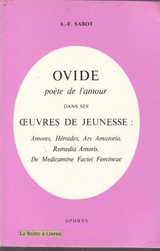Ovide, Poete De L'amour, Dans Ses uvres De Jeunesse: Amoris, Heroides, Ars Amatoria, Remedia ...