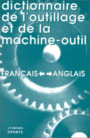 Dictionnaire de l'outillage et de la machine-outil: Jean-Pierre Michaux