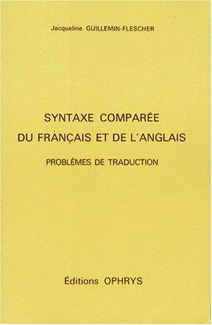 Syntaxe Comparee Du Francais Et De L'anglais: Problemes De Traduction: Guillemin-Flescher, ...