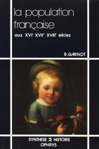 La population française aux XVIe, XVIIe et: GARNOT Benoît