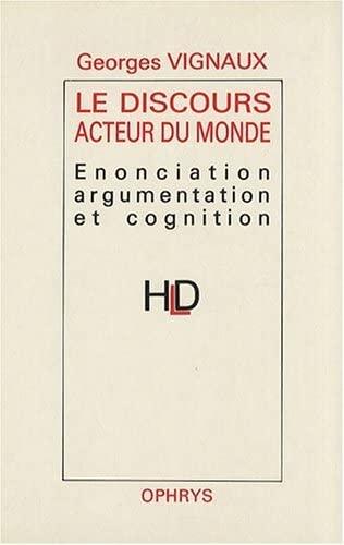 9782708005983: Le discours, acteur du monde: Enonciation, argumentation et cognition (HDL) (French Edition)