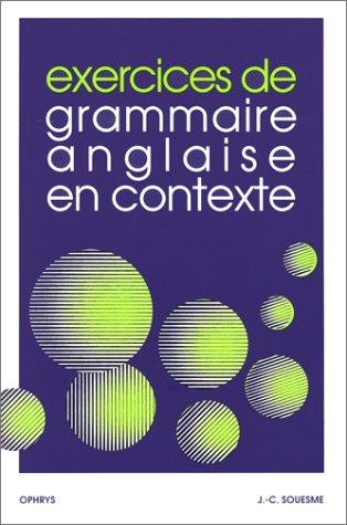 Exercices de grammaire anglaise en contexte: Jean-Claude Souesme