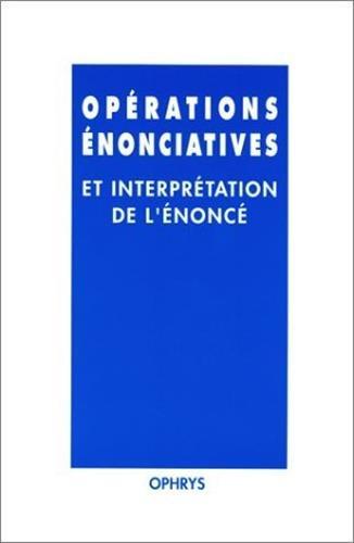 Opérations énonciatives et interprétation de l'énoncé. M&...