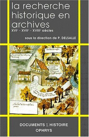 9782708006942: LA RECHERCHE HISTORIQUE EN ARCHIVES. XVIe - XVIIe - XVIII siècles